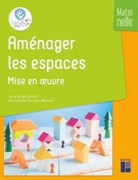 Claudie Faucon Méjean et Claude Ancely - Aménager les espaces Maternelle - Mise en oeuvre.