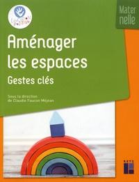 Claudie Faucon Méjean - Aménager les espaces - Maternelle - Gestes clés.