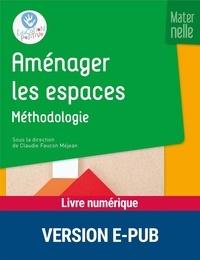 Claudie Faucon Méjean et Catherine Dumas - Aménager les espaces - Maternelle - Méthodologie.