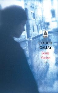 Claudie Gallay - Seule Venise.