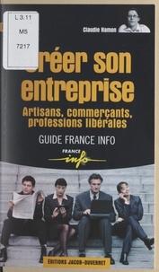 Claudie Hamon et Pascal Delannoy - Créer son entreprise - Artisans, commerçants, professions libérales.