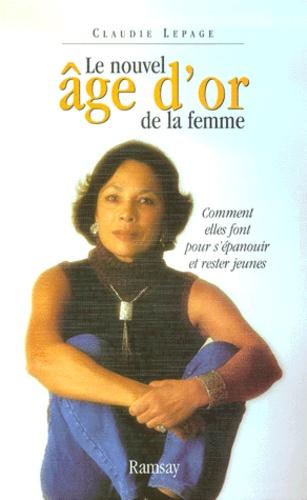 Claudie Lepage - Le nouvel âge d'or de la femme. - Comment elles font pour s'épanouir et rester jeunes.