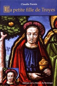 Claudie Pornin - La petite fille de Troyes.