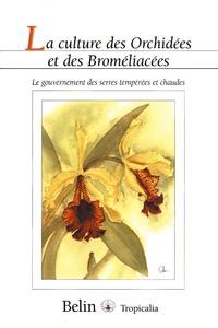Claudie Roguenant et Jean Parisot - La culture des orchidées et des broméliacées - Le gouvernement des serres tempérées et chaudes.