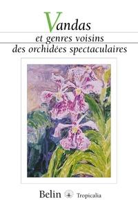 Claudie Roguenant et Guy Chiron - Vandas et genres voisins des orchidées spectaculaires.