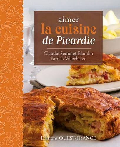 Claudie Seminet-Blandin et Patrick Villechaize - Aimer la cuisine de Picardie.