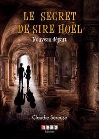 Claudie Séreuse - Le secret de Sire Hoël Tome 2 : Nouveau départ.