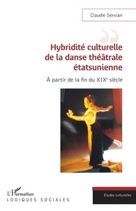 Claudie Servian - Hybridité culturelle de la danse théâtrale étasunienne - A partir de la fin du XIXe siècle.