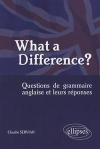 Claudie Servian - What a Difference? - Questions de grammaire anglaise et leurs réponses.