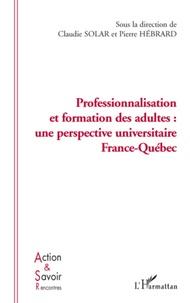 Claudie Solar et Pierre Hébrard - Professionnalisation et formation des adultes : une perspective universitaire France-Québec.