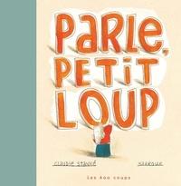 Claudie Stanké et  Barroux - Parle, petit loup.