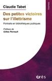 Claudie Tabet - Des petites victoires sur l'illettrisme - Portraits en bibliothèques publiques.