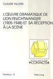 Claudie Villard - L'oeuvre dramatique de Lion Feuchtwanger (1905-1948) et sa réception à la scène.