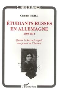 Claudie Weill - Etudiants russes en Allemagne (1900-1914) - Quand la Russie frappait aux portes de l'Europe.