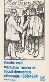 Claudie Weill et Georges Haupt - Marxistes russes et social-démocratie allemande - 1898-1904.