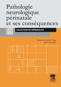 Claudine Amiel-Tison et Julie Gosselin - Pathologie neurologique périnatale et ses conséquences.