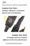 Claudine Armand et Pierre Degott - Londres-New York : échanges, influences, croisements dans les arts et la littérature.