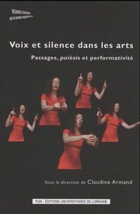 Claudine Armand - Voix et silence dans les arts - Passages, poïèsis et performativité.