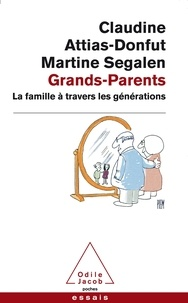 Claudine Attias-Donfut et Martine Segalen - Grands-parents - La famille à travers les générations.