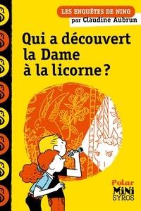 Claudine Aubrun - Les enquêtes de Nino  : Qui a découvert la Dame à la licorne ?.