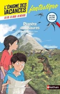 Claudine Aubrun et Pierre Colin - Planète dinosaures - Du CE2 au CM1.