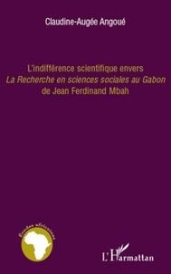 """Claudine-Augée Angoué - L'indifférence scientifique envers """"La Recherche en sciences sociales au Gabon"""" de Jean Ferdinand Mbah."""