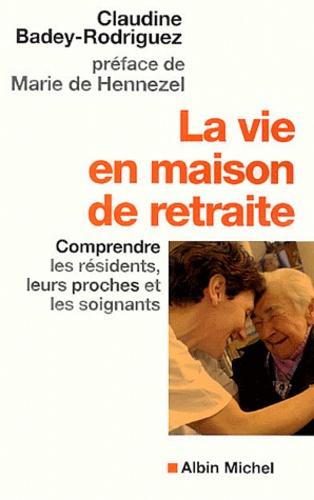 La vie en maison de retraite. Comprendre les résidents, leurs proches et les soignants