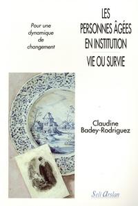 Claudine Badey-Rodriguez - Les personnes âgées en institution : vie ou survie - Pour une dynamique de changement.