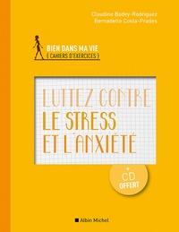 Claudine Badey-Rodriguez et Bernadette Costa-Prades - Luttez contre le stress et l'anxiété. 1 CD audio