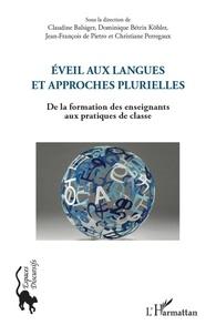 Claudine Balsiger et Dominique Bétrix Köhler - Eveil aux langues et approches plurielles - De la formation des enseignants aux pratiques de classe.