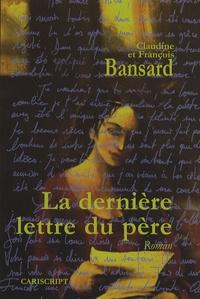 Claudine Bansard et François Bansard - La dernière lettre du père.