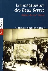 Claudine Béguier-Parrot - Les instituteurs des deux Sèvres - Du début du XXe.