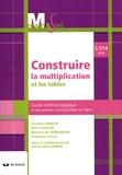 Claudine Berger et René Coulon - Construire la mutiplication et les tables - 2,5/14 ans. Guide méthodologique et documents reproductibles en ligne.