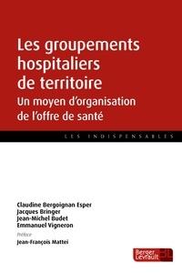 Claudine Bergoignan-Esper et Jacques Bringer - Les groupements hospitaliers de territoire - Un moyen d'organisation de l'offre de santé.
