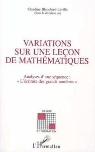 """Claudine Blanchard-Laville - Variations sur une leçon de mathématiques - Analyse d'une séquence : """"L'écriture des grands nombres""""."""