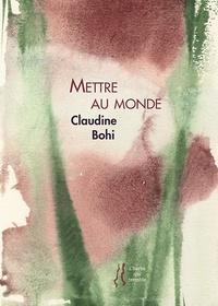 Claudine Bohi - Mettre au monde.