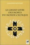 Claudine Bouchet - Le grand livre des morts du monde celtique.