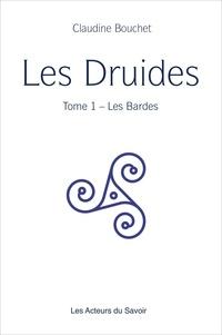 Claudine Bouchet - Les Druides - Tome 1, Les Bardes.