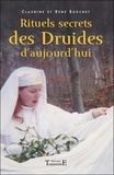 Claudine Bouchet et René Bouchet - Rituels secrets des Druides d'aujourd'hui.