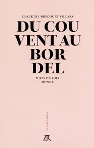 Claudine Brécourt-Villars - Du couvent au bordel - Mots du joli monde.