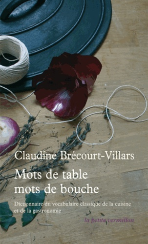 Claudine Brécourt-Villars - Mots de table, mots de bouche.