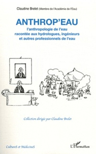 Claudine Brelet - Anthrop'eau - L'anthropologie de l'eau racontée aux hydrologues, ingénieurs et autres professionnels de l'eau.