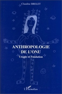 Claudine Brelet - Anthropologie de l'ONU - Utopie et fondation.