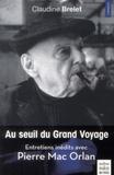 Claudine Brelet - Au seuil du Grand Voyage - Entretiens inédits avec Pierre Mac Orlan (1969-1970).