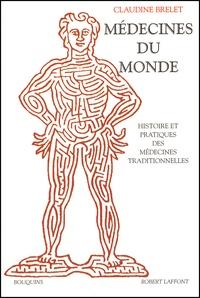 Claudine Brelet - Médecines du monde. - Histoire et pratiques des médecines traditionnelles.