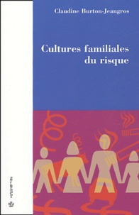 Claudine Burton-Jeangros - Cultures familiales du risque.