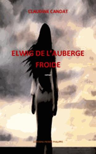Claudine Candat - Elwig de l'auberge froide.