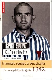 Claudine Cardon-Hamet - Triangles rouges à Auschwitz - Le convoi politique du 6 juillet 1942.