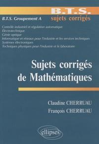 Claudine Cherruau et François Cherruau - Sujets corrigés de Mathématiques BTS Groupement A.
