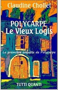 Claudine Chollet - Polycarpe Tome 1 : Le vieux logis.
